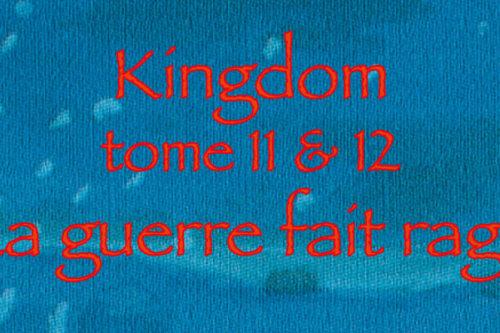 Kingdom 11 & 12