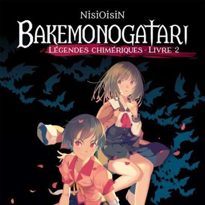 Bakemonogatari - Légendes Chimériques T2 (06/11/19)