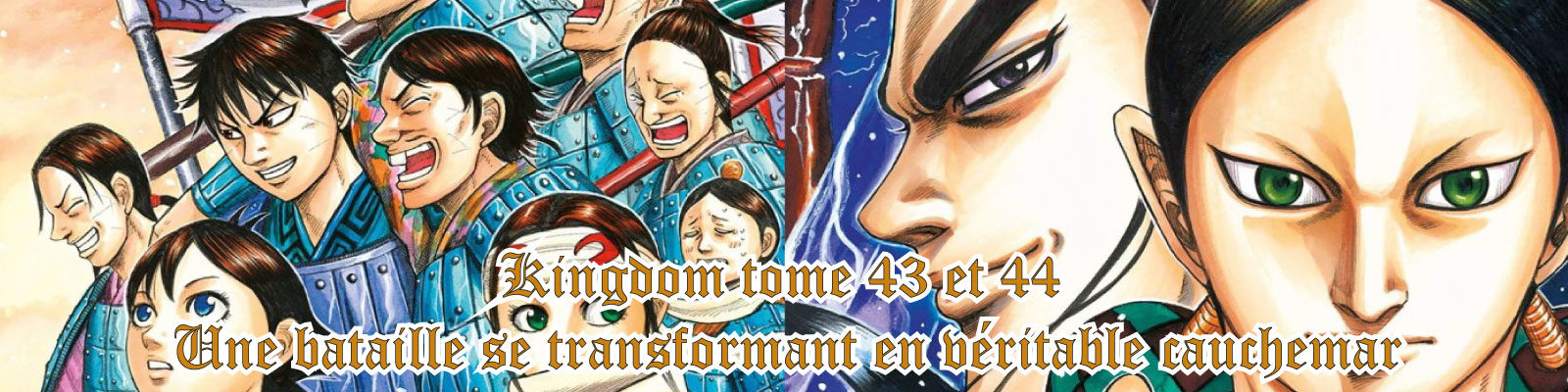 Kingdom 43 et 44